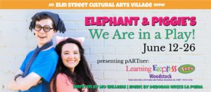 "Elephant & Piggie's ""We are in a Play!"" @ Elm Street Cultural Arts Village"