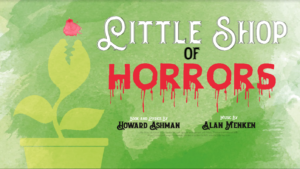 Little Shop of Horrors @ Elm Street Cultural Arts Village